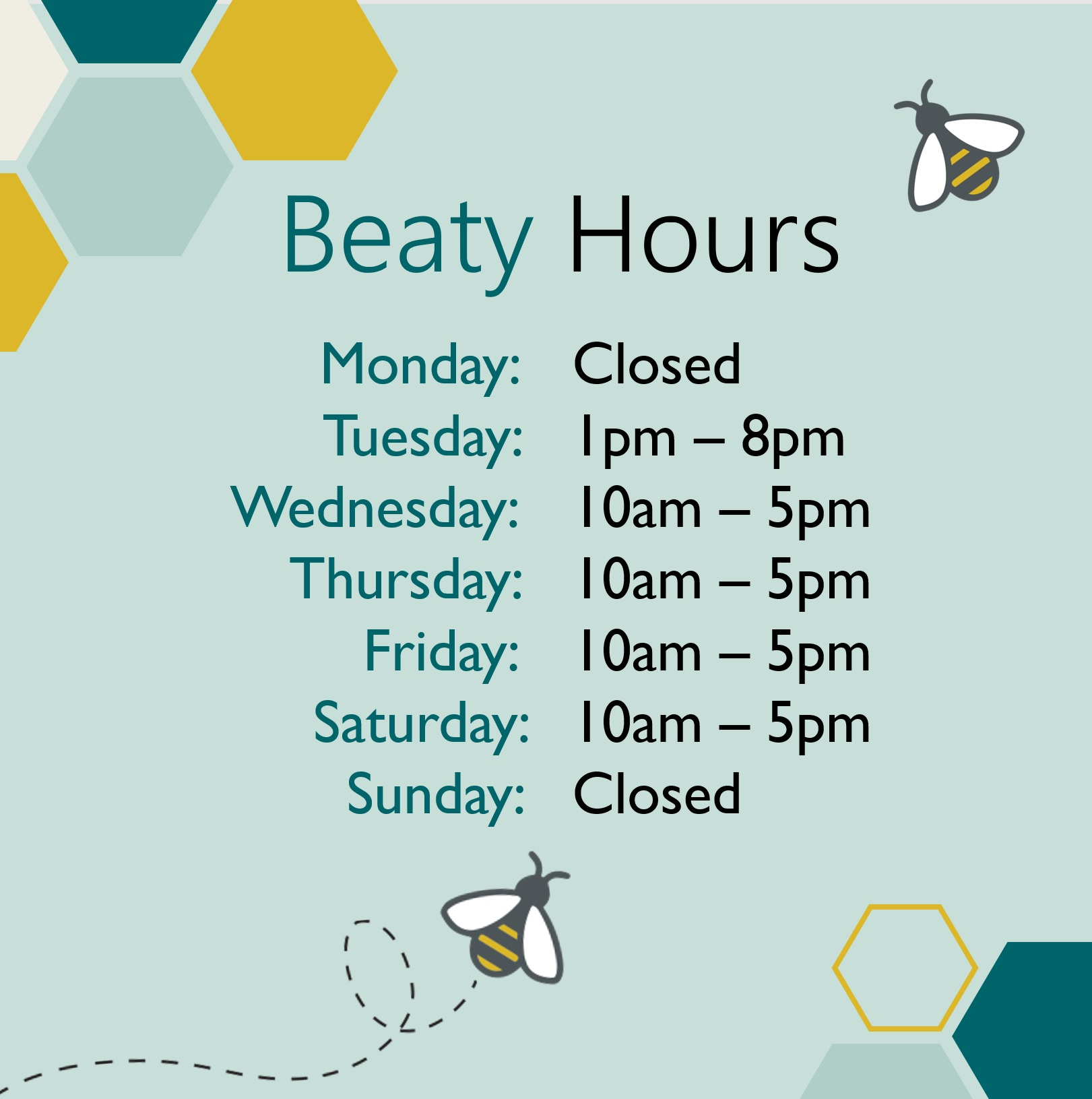 Beaty Hours, Monday Closed, Tuesday 10 am to 5pm, Wednesday 10am to 5pm, Thursday 10am to 5pm, Friday 10 am to 5 pm, Saturday 10 am to 5 pm, Sunday Closed