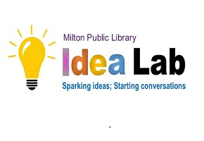 Milton Public Library Idea Lab: Sparking ideas; Starting conversations