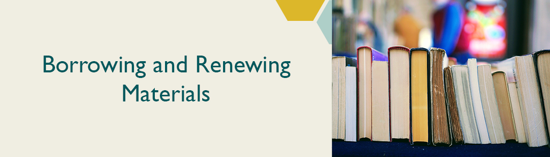 A row of books with the caption 'borrowing and renewing materials'