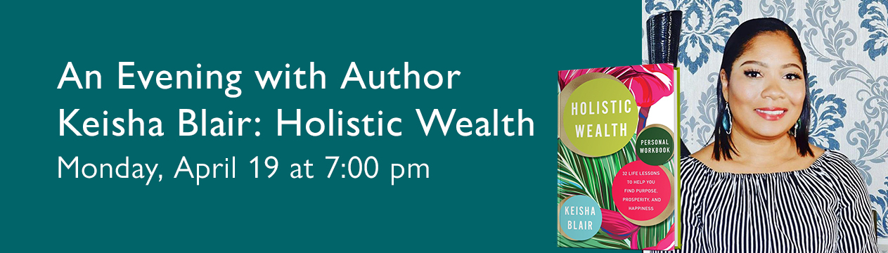 Link takes you to event registration page for an evening with author Keisha Blair: Holistic Wealth event.